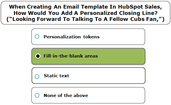 "When Creating An Email Template In HubSpot Sales, How Would You Add A Personalized Closing Line? (""Looking Forward To Talking To A Fellow Cubs Fan,"")"