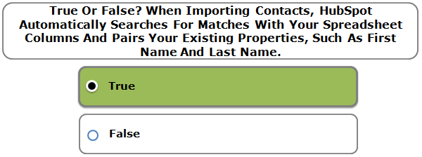 True Or False? When Importing Contacts, HubSpot Automatically Searches For Matches With Your Spreadsheet Columns And Pairs Your Existing Properties, Such As First Name And Last Name.