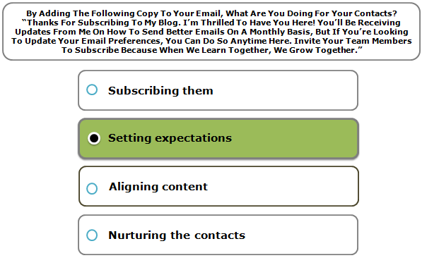 """By Adding The Following Copy To Your Email, What Are You Doing For Your Contacts? """"Thanks For Subscribing To My Blog. I'm Thrilled To Have You Here! You'll Be Receiving Updates From Me On How To Send Better Emails On A Monthly Basis, But If You're Looking To Update Your Email Preferences, You Can Do So Anytime Here. Invite Your Team Members To Subscribe Because When We Learn Together, We Grow Together."""""""
