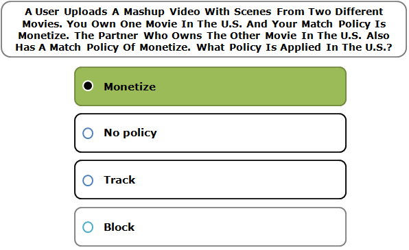 A User Uploads A Mashup Video With Scenes From Two Different Movies. You Own One Movie In The U.S. And Your Match Policy Is Monetize. The Partner Who Owns The Other Movie In The U.S. Also Has A Match Policy Of Monetize. What Policy Is Applied In The U.S.?