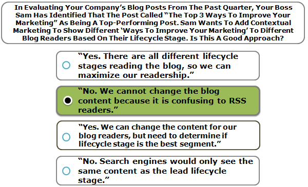 "In Evaluating Your Company's Blog Posts From The Past Quarter, Your Boss Sam Has Identified That The Post Called ""The Top 3 Ways To Improve Your Marketing"" As Being A Top-Performing Post. Sam Wants To Add Contextual Marketing To Show Different 'Ways To Improve Your Marketing' To Different Blog Readers Based On Their Lifecycle Stage. Is This A Good Approach?"