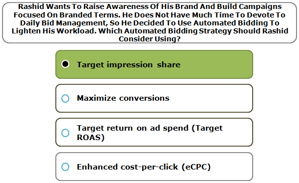 Rashid Wants To Raise Awareness Of His Brand And Build Campaigns Focused On Branded Terms. He Does Not Have Much Time To Devote To Daily Bid Management, So He Decided To Use Automated Bidding To Lighten His Workload. Which Automated Bidding Strategy Should Rashid Consider Using?