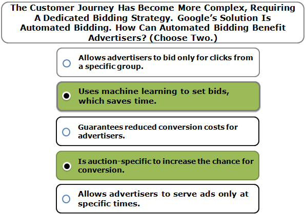 The Customer Journey Has Become More Complex, Requiring A Dedicated Bidding Strategy. Google's Solution Is Automated Bidding. How Can Automated Bidding Benefit Advertisers? (Choose Two.)