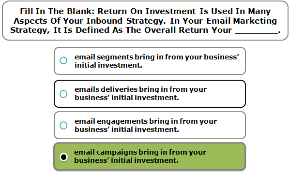 Fill In The Blank: Return On Investment Is Used In Many Aspects Of Your Inbound Strategy. In Your Email Marketing Strategy, It Is Defined As The Overall Return Your ________.