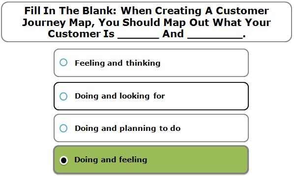 Fill In The Blank: When Creating A Customer Journey Map, You Should Map Out What Your Customer Is ______ And ________.