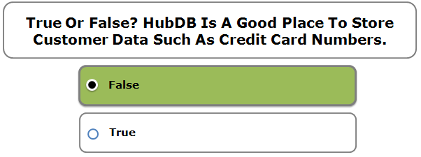 True Or False? HubDB Is A Good Place To Store Customer Data Such As Credit Card Numbers.