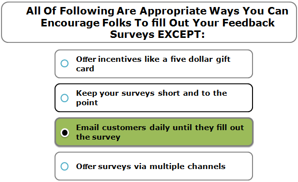 All Of Following Are Appropriate Ways You Can Encourage Folks To fill Out Your Feedback Surveys EXCEPT: