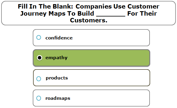 Fill In The Blank: Companies Use Customer Journey Maps To Build _______ For Their Customers.