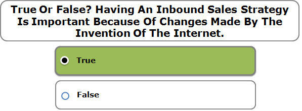 True Or False? Having An Inbound Sales Strategy Is Important Because Of Changes Made By The Invention Of The Internet.