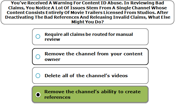 You've Received A Warning For Content ID Abuse. In Reviewing Bad Claims, You Notice A Lot Of Issues Stem From A Single Channel Whose Content Consists Entirely Of Movie Trailers Licensed From Studios. After Deactivating The Bad References And Releasing Invalid Claims, What Else Might You Do?