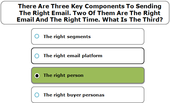 There Are Three Key Components To Sending The Right Email. Two Of Them Are The Right Email And The Right Time. What Is The Third?