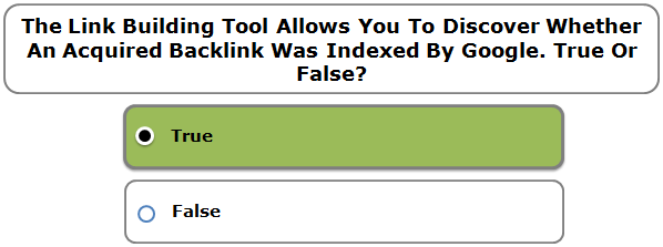 The Link Building Tool Allows You To Discover Whether An Acquired Backlink Was Indexed By Google. True Or False?