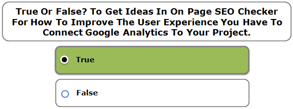 True Or False? To Get Ideas In On Page SEO Checker For How To Improve The User Experience You Have To Connect Google Analytics To Your Project.