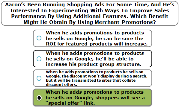 Aaron's been running Shopping ads for some time, and he's interested in experimenting with ways to improve sales performance by using additional features. Which benefit might he obtain by using Merchant Promotions?