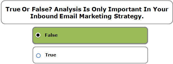 True or false? Analysis is only important in your inbound email marketing strategy.