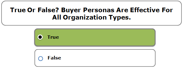 True or false? Buyer personas are effective for all organization types.