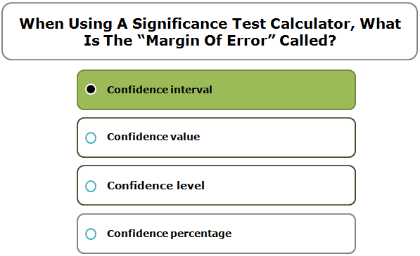 """When using a significance test calculator, what is the """"margin of error"""" called?"""