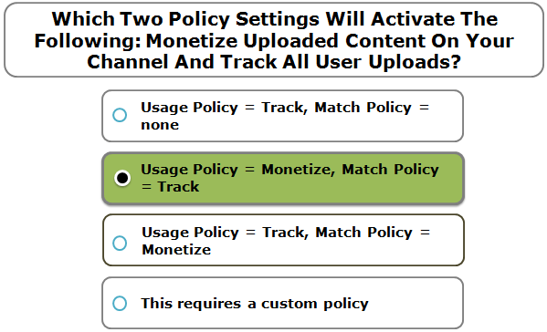 Which Two Policy Settings Will Activate The Following: Monetize Uploaded Content On Your Channel And Track All User Uploads?