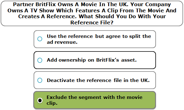 Partner BritFlix Owns A Movie In The UK. Your Company Owns A TV Show Which Features A Clip From The Movie And Creates A Reference. What Should You Do With Your Reference File?