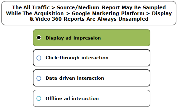 The All Traffic > Source/Medium Report May Be Sampled While The Acquisition > Google Marketing Platform > Display & Video 360 Reports Are Always Unsampled