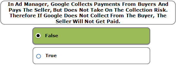 In Ad Manager, Google Collects Payments From Buyers And Pays The Seller, But Does Not Take On The Collection Risk. Therefore If Google Does Not Collect From The Buyer, The Seller Will Not Get Paid.