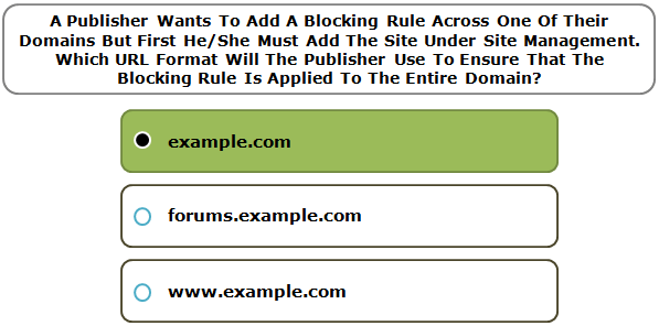 A Publisher Wants To Add A Blocking Rule Across One Of Their Domains But First He/She Must Add The Site Under Site Management. Which URL Format Will The Publisher Use To Ensure That The Blocking Rule Is Applied To The Entire Domain?