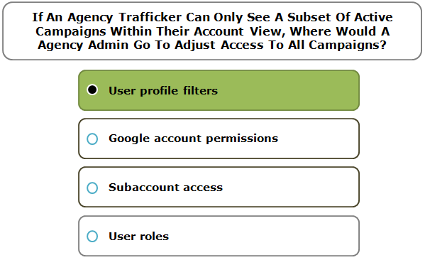 If An Agency Trafficker Can Only See A Subset Of Active Campaigns Within Their Account View, Where Would A Agency Admin Go To Adjust Access To All Campaigns?