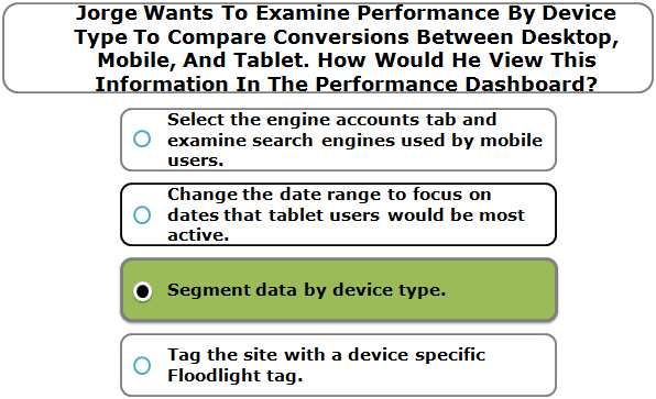 Jorge Wants To Examine Performance By Device Type To Compare Conversions Between Desktop, Mobile, And Tablet. How Would He View This Information In The Performance Dashboard?