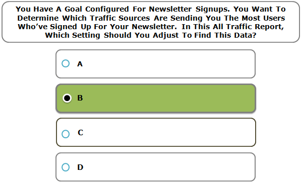 You Have A Goal Configured For Newsletter Signups. You Want To Determine Which Traffic Sources Are Sending You The Most Users Who've Signed Up For Your Newsletter. In This All Traffic Report, Which Setting Should You Adjust To Find This Data?