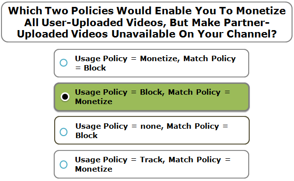 Which Two Policies Would Enable You To Monetize All User-Uploaded Videos, But Make Partner-Uploaded Videos Unavailable On Your Channel?