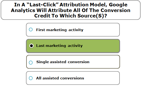 """In A """"Last-Click"""" Attribution Model, Google Analytics Will Attribute All Of The Conversion Credit To Which Source(S)?"""