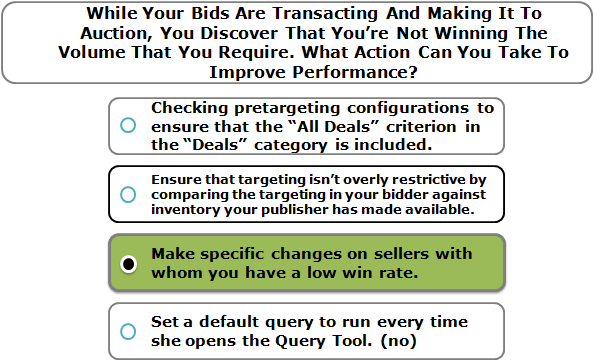 While Your Bids Are Transacting And Making It To Auction, You Discover That You're Not Winning The Volume That You Require. What Action Can You Take To Improve Performance?