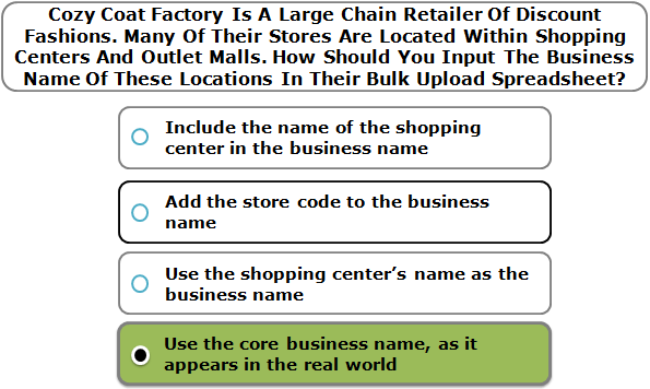 Cozy Coat Factory Is A Large Chain Retailer Of Discount Fashions. Many Of Their Stores Are Located Within Shopping Centers And Outlet Malls. How Should You Input The Business Name Of These Locations In Their Bulk Upload Spreadsheet?