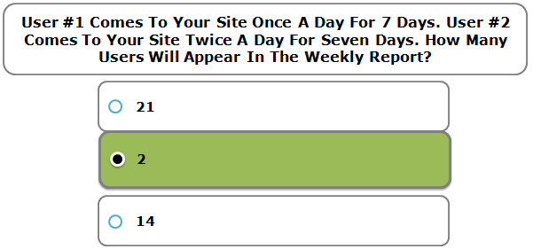 User #1 Comes To Your Site Once A Day For 7 Days. User #2 Comes To Your Site Twice A Day For Seven Days. How Many Users Will Appear In The Weekly Report?