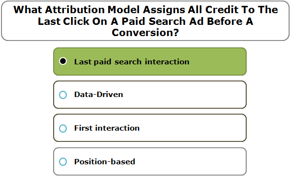 What Attribution Model Assigns All Credit To The Last Click On A Paid Search Ad Before A Conversion?
