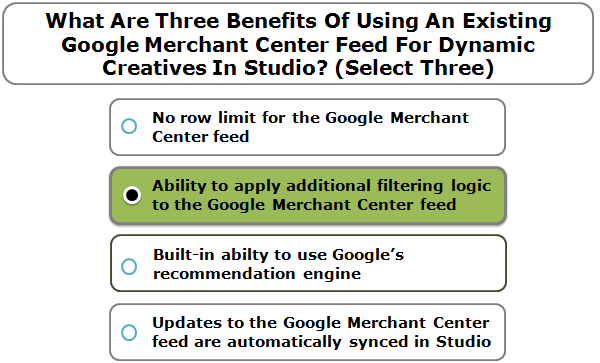 What Are Three Benefits Of Using An Existing Google Merchant Center Feed For Dynamic Creatives In Studio? (Select Three)