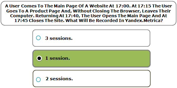 A User Comes To The Main Page Of A Website At 17:00. At 17:15 The User Goes To A Product Page And, Without Closing The Browser, Leaves Their Computer. Returning At 17:40, The User Opens The Main Page And At 17:45 Closes The Site. What Will Be Recorded In Yandex.Metrica?