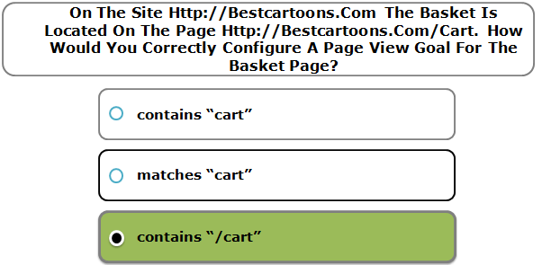 On The Site Http://Bestcartoons.Com The Basket Is Located On The Page Http://Bestcartoons.Com/Cart. How Would You Correctly Configure A Page View Goal For The Basket Page?