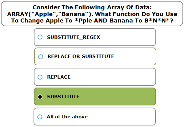 "Consider The Following Array Of Data: ARRAY(""Apple"",""Banana""). What Function Do You Use To Change Apple To *Pple AND Banana To B*N*N*?"