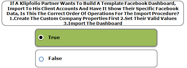 If A Klipfolio Partner Wants To Build A Template Facebook Dashboard, Import To His Client Accounts And Have It Show Their Specific Facebook Data, Is This The Correct Order Of Operations For The Import Procedure? 1.Create The Custom Company Properties First 2.Set Their Valid Values 3.Import The Dashboard