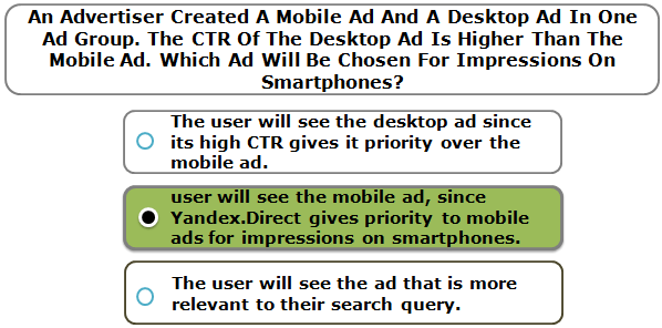 An Advertiser Created A Mobile Ad And A Desktop Ad In One Ad Group. The CTR Of The Desktop Ad Is Higher Than The Mobile Ad. Which Ad Will Be Chosen For Impressions On Smartphones?