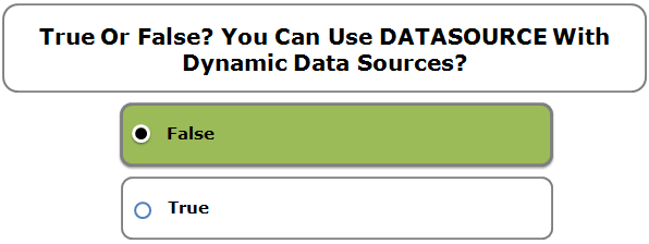 True Or False? You Can Use DATASOURCE With Dynamic Data Sources?