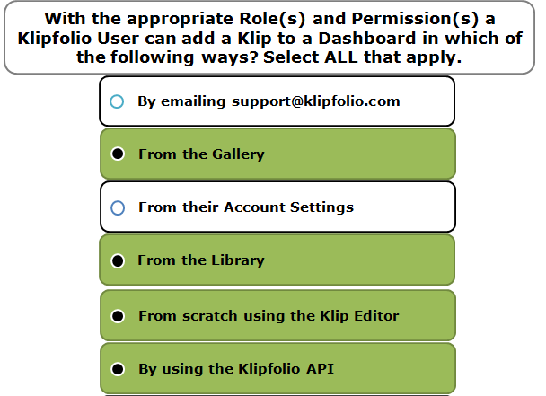 With the appropriate Role(s) and Permission(s) a Klipfolio User can add a Klip to a Dashboard in which of the following ways? Select ALL that apply.