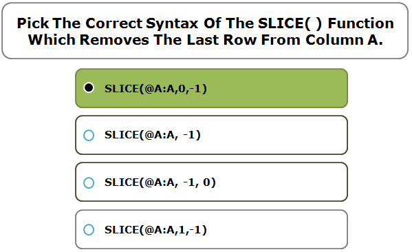 Pick The Correct Syntax Of The SLICE( ) Function Which Removes The Last Row From Column A.