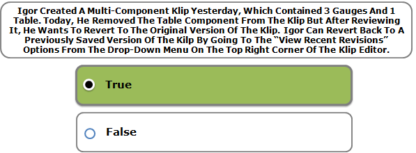 """Igor Created A Multi-Component Klip Yesterday, Which Contained 3 Gauges And 1 Table. Today, He Removed The Table Component From The Klip But After Reviewing It, He Wants To Revert To The Original Version Of The Klip. Igor Can Revert Back To A Previously Saved Version Of The Kilp By Going To The """"View Recent Revisions"""" Options From The Drop-Down Menu On The Top Right Corner Of The Klip Editor."""