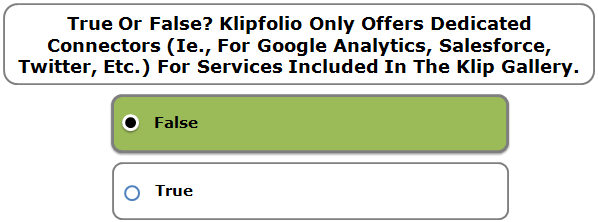 True Or False? Klipfolio Only Offers Dedicated Connectors (Ie., For Google Analytics, Salesforce, Twitter, Etc.) For Services Included In The Klip Gallery.