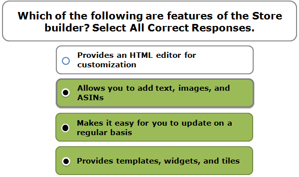 Which of the following are features of the Store builder? Select All Correct Responses.