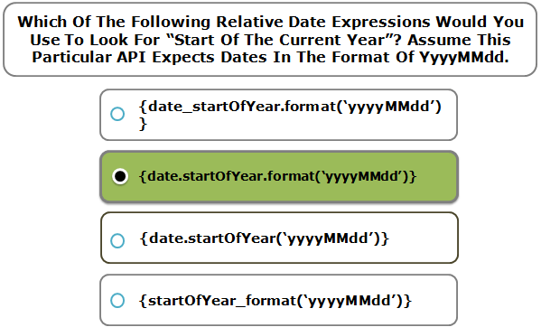 """Which Of The Following Relative Date Expressions Would You Use To Look For """"Start Of The Current Year""""? Assume This Particular API Expects Dates In The Format Of YyyyMMdd."""