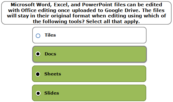 Microsoft Word, Excel, and PowerPoint files can be edited with Office editing once uploaded to Google Drive. The files will stay in their original format when editing using which of the following tools? Select all that apply.