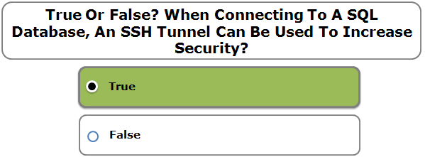 True Or False? When Connecting To A SQL Database, An SSH Tunnel Can Be Used To Increase Security?